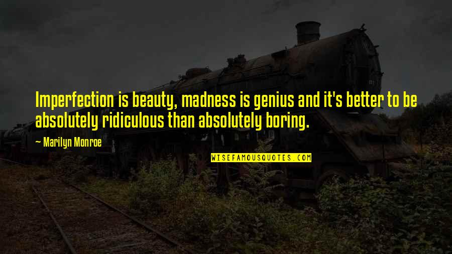 Marilyn Monroe Inspirational Quotes By Marilyn Monroe: Imperfection is beauty, madness is genius and it's