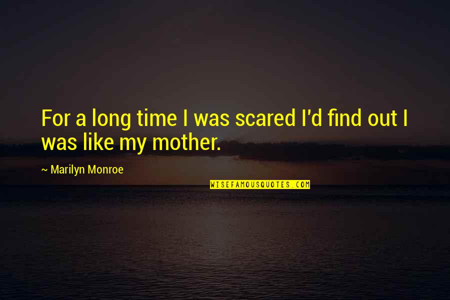 Marilyn Monroe Inspirational Quotes By Marilyn Monroe: For a long time I was scared I'd