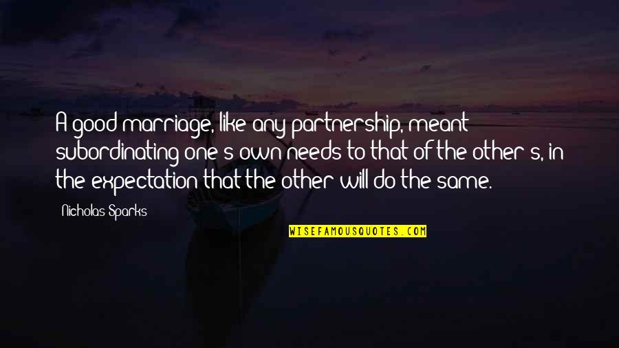 Marilyn Monroe Inspirational Quotes By Nicholas Sparks: A good marriage, like any partnership, meant subordinating