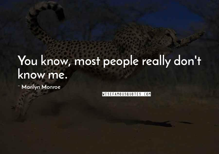 Marilyn Monroe quotes: You know, most people really don't know me.