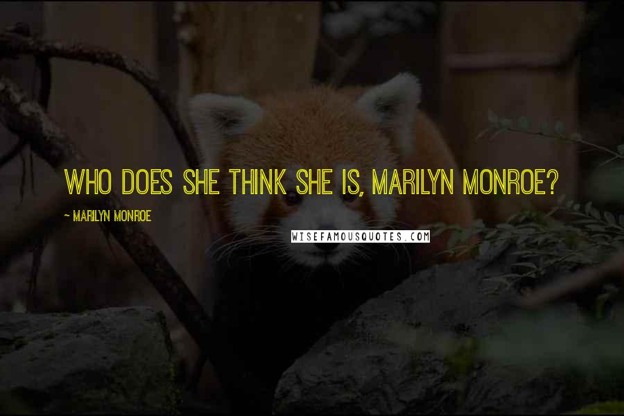 Marilyn Monroe quotes: Who does she think she is, Marilyn Monroe?
