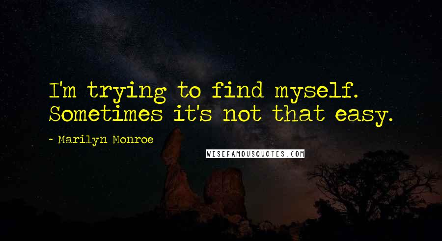 Marilyn Monroe quotes: I'm trying to find myself. Sometimes it's not that easy.