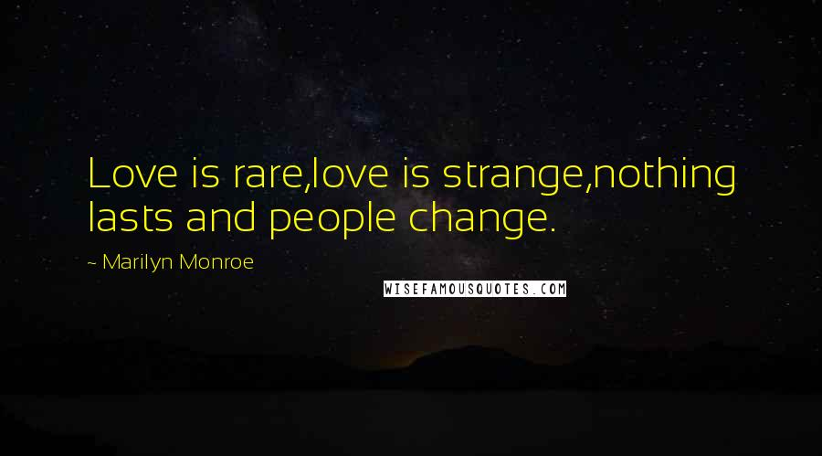 Marilyn Monroe quotes: Love is rare,love is strange,nothing lasts and people change.