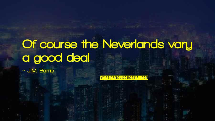 Marilyn Monroe Sweetie Quotes By J.M. Barrie: Of course the Neverlands vary a good deal