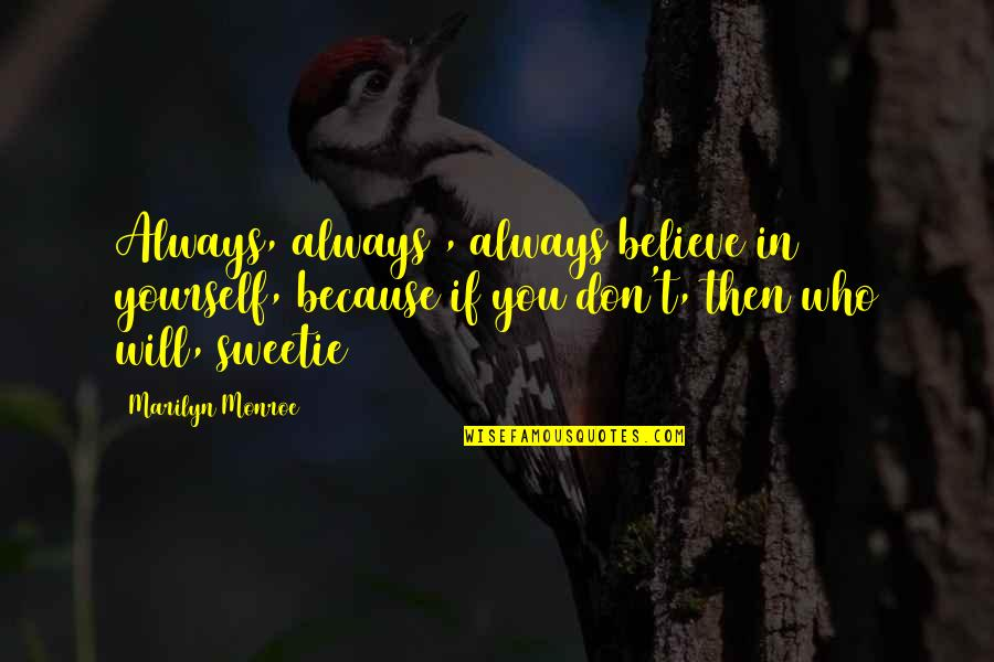 Marilyn Monroe Sweetie Quotes By Marilyn Monroe: Always, always , always believe in yourself, because