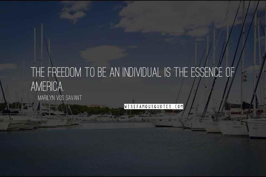 Marilyn Vos Savant quotes: The freedom to be an individual is the essence of America.