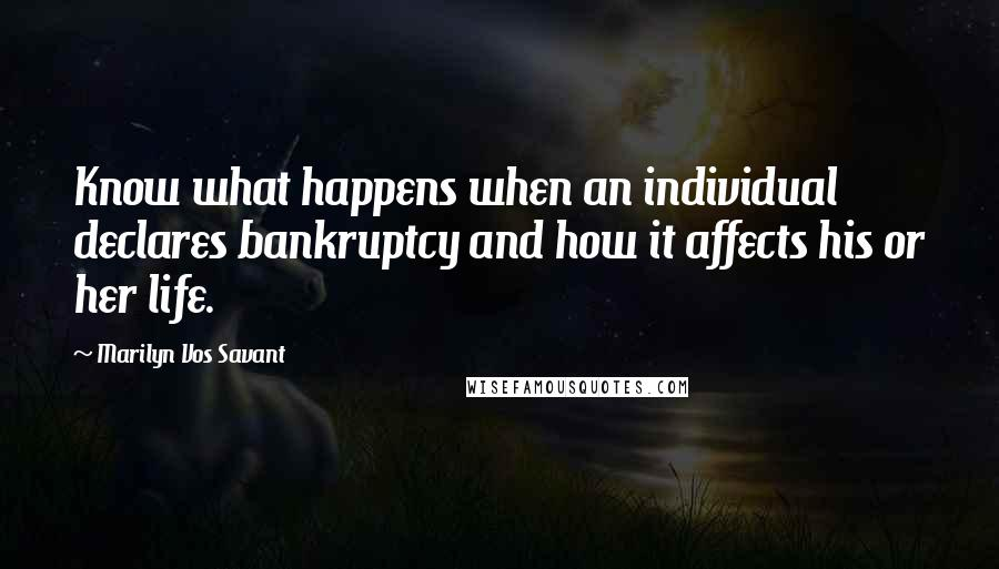 Marilyn Vos Savant quotes: Know what happens when an individual declares bankruptcy and how it affects his or her life.