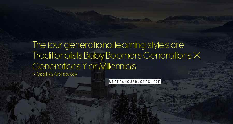 Marina Arshavskiy quotes: The four generational learning styles are Traditionalists Baby Boomers Generations X Generations Y or Millennials