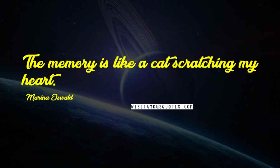 Marina Oswald quotes: The memory is like a cat scratching my heart.