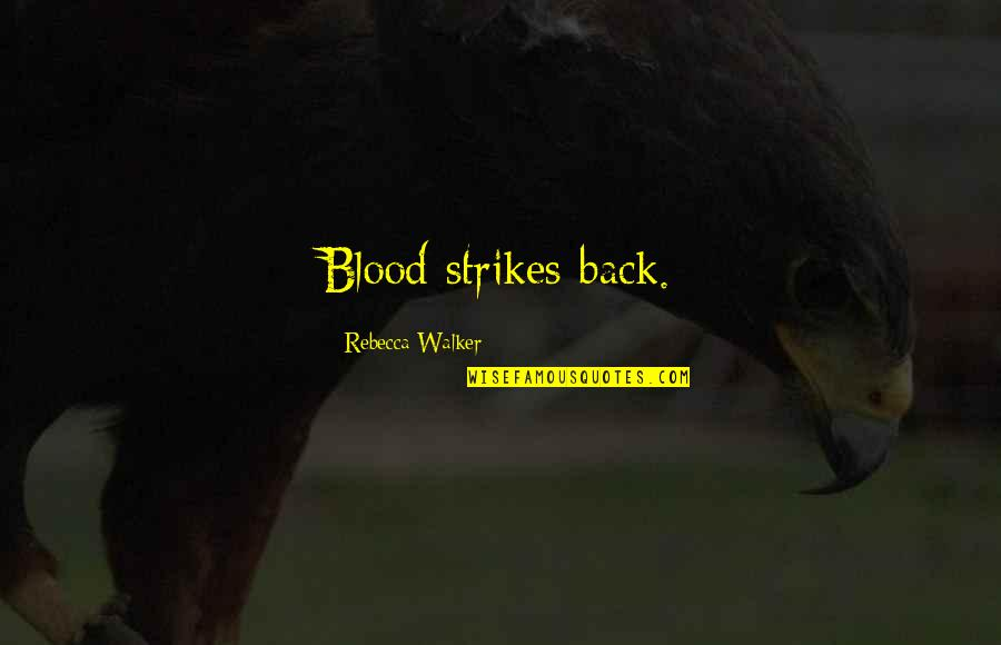 Marine Corps Birthday Quotes By Rebecca Walker: Blood strikes back.