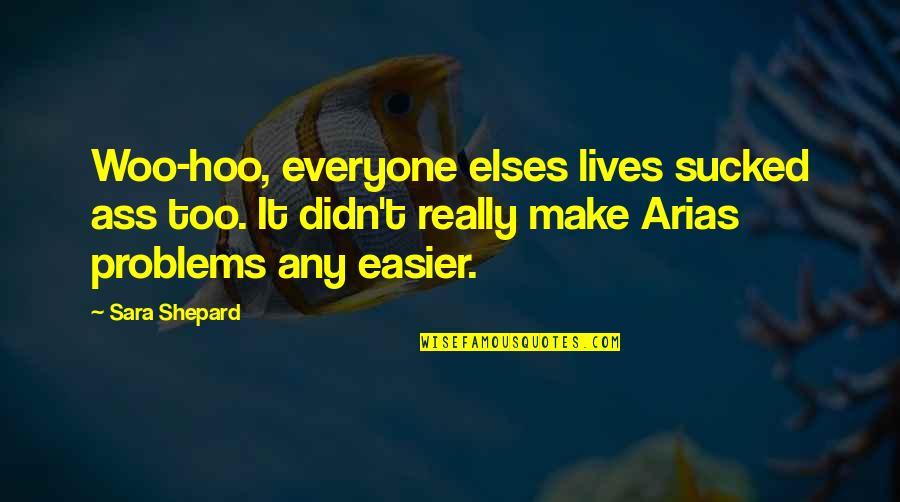Marine Corps Birthday Quotes By Sara Shepard: Woo-hoo, everyone elses lives sucked ass too. It