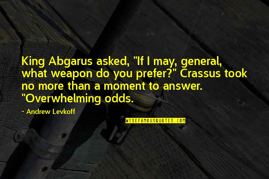 """Marine Engineer Quotes By Andrew Levkoff: King Abgarus asked, """"If I may, general, what"""