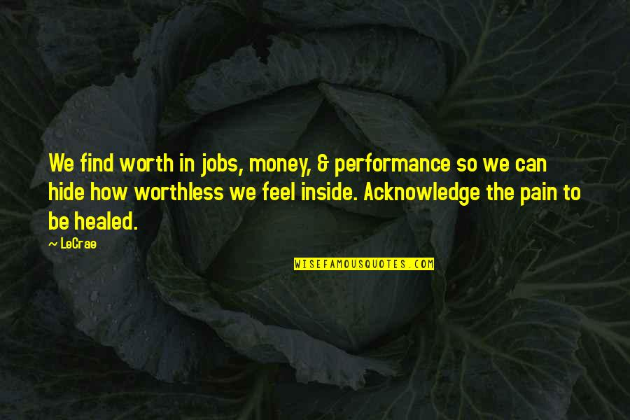 Marine Engineer Quotes By LeCrae: We find worth in jobs, money, & performance