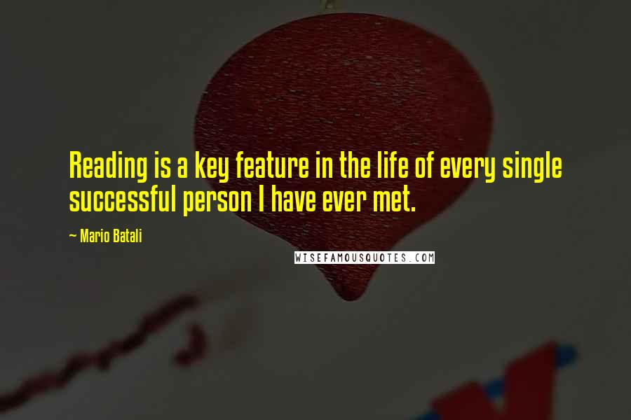 Mario Batali quotes: Reading is a key feature in the life of every single successful person I have ever met.