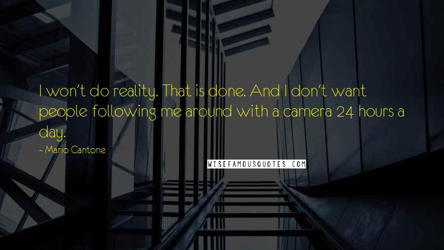 Mario Cantone quotes: I won't do reality. That is done. And I don't want people following me around with a camera 24 hours a day.