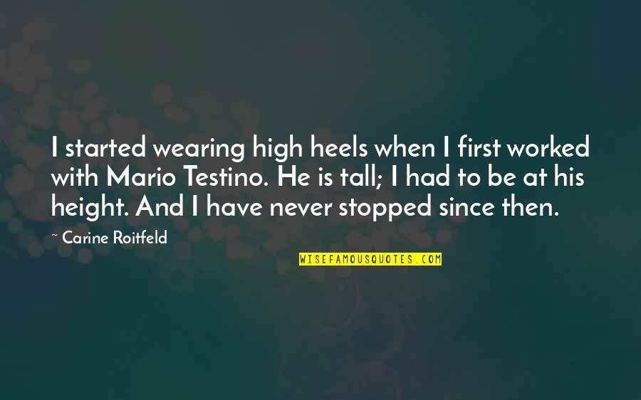 Mario Testino Quotes By Carine Roitfeld: I started wearing high heels when I first