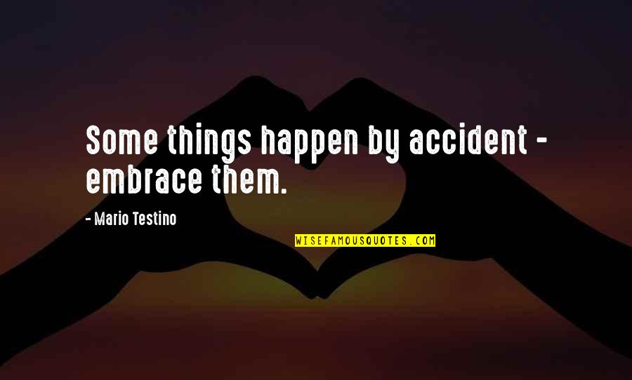 Mario Testino Quotes By Mario Testino: Some things happen by accident - embrace them.