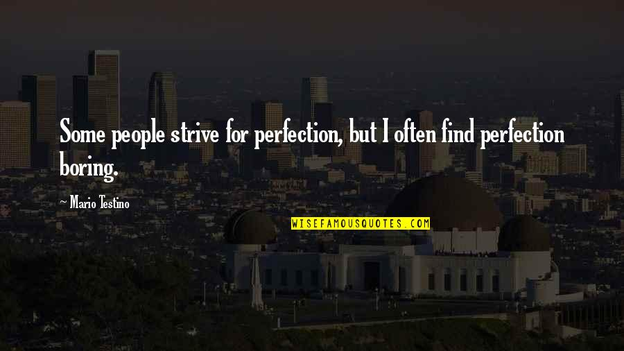 Mario Testino Quotes By Mario Testino: Some people strive for perfection, but I often
