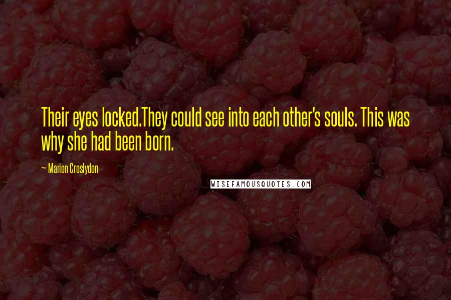 Marion Croslydon quotes: Their eyes locked.They could see into each other's souls. This was why she had been born.