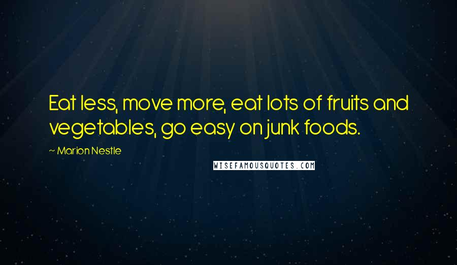Marion Nestle quotes: Eat less, move more, eat lots of fruits and vegetables, go easy on junk foods.