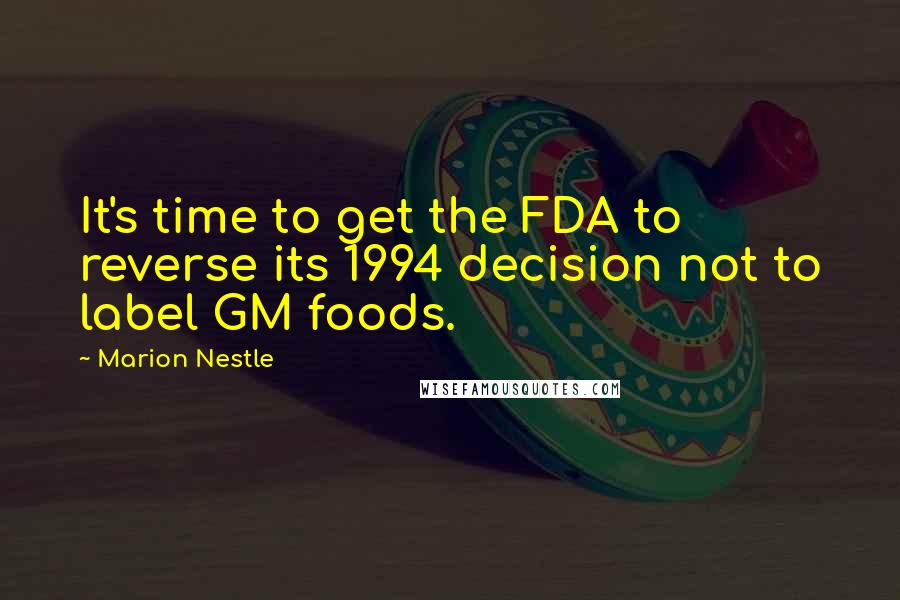 Marion Nestle quotes: It's time to get the FDA to reverse its 1994 decision not to label GM foods.