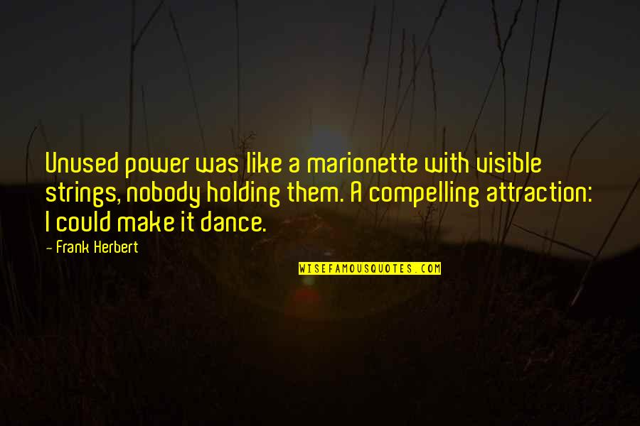 Marionette Quotes By Frank Herbert: Unused power was like a marionette with visible