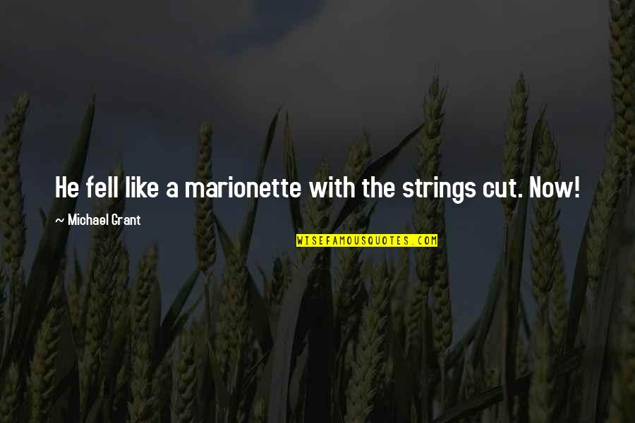 Marionette Quotes By Michael Grant: He fell like a marionette with the strings