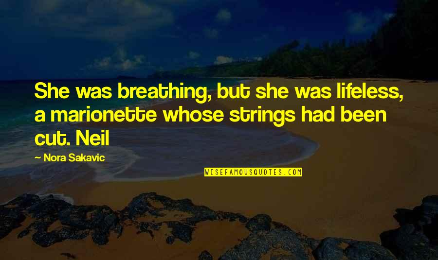 Marionette Quotes By Nora Sakavic: She was breathing, but she was lifeless, a