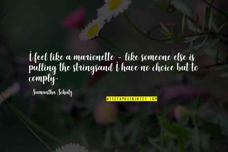 Marionette Quotes By Samantha Schutz: I feel like a marionette - like someone