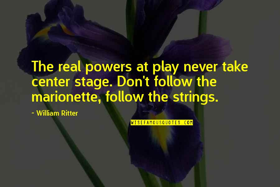 Marionette Quotes By William Ritter: The real powers at play never take center