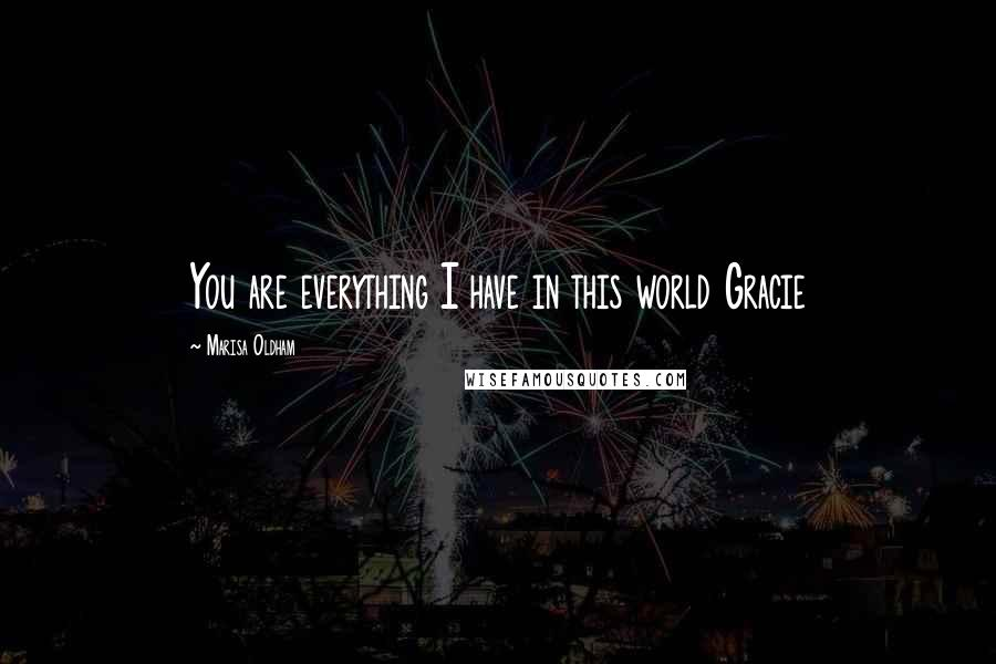 Marisa Oldham quotes: You are everything I have in this world Gracie