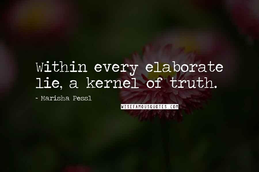 Marisha Pessl quotes: Within every elaborate lie, a kernel of truth.