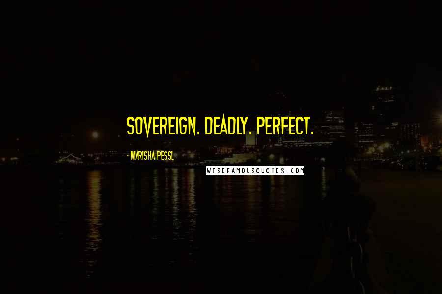 Marisha Pessl quotes: Sovereign. Deadly. Perfect.