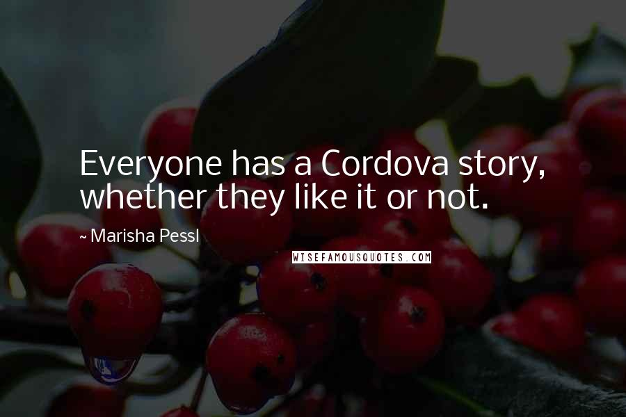 Marisha Pessl quotes: Everyone has a Cordova story, whether they like it or not.