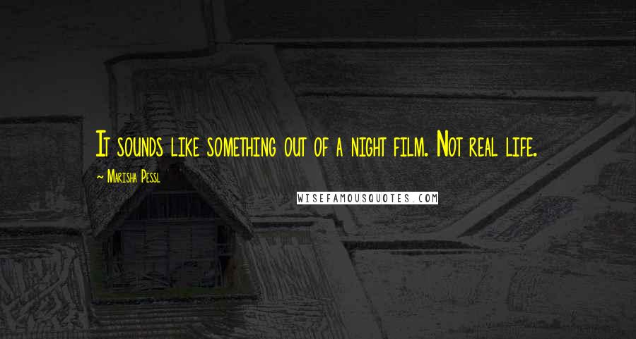 Marisha Pessl quotes: It sounds like something out of a night film. Not real life.