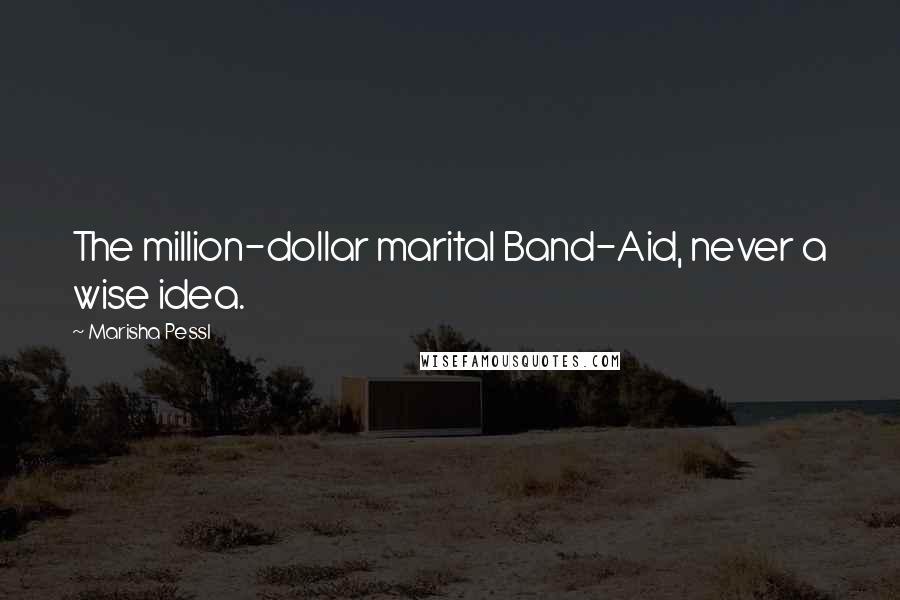 Marisha Pessl quotes: The million-dollar marital Band-Aid, never a wise idea.