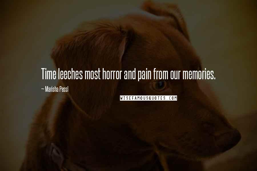 Marisha Pessl quotes: Time leeches most horror and pain from our memories.