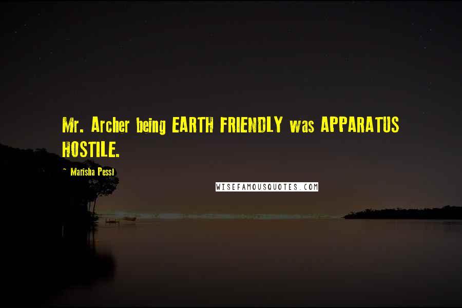 Marisha Pessl quotes: Mr. Archer being EARTH FRIENDLY was APPARATUS HOSTILE.