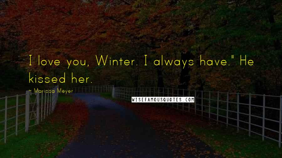 """Marissa Meyer quotes: I love you, Winter. I always have."""" He kissed her."""