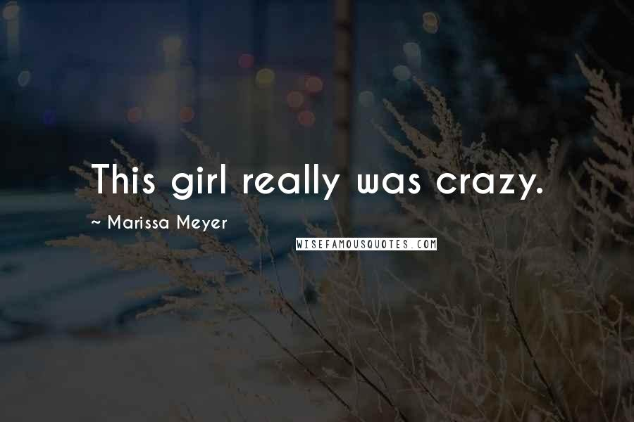 Marissa Meyer quotes: This girl really was crazy.