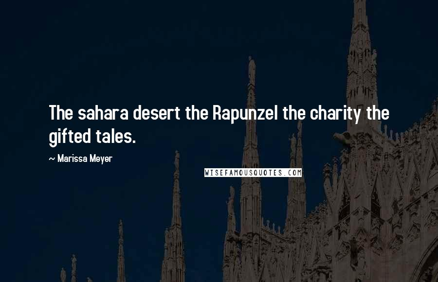 Marissa Meyer quotes: The sahara desert the Rapunzel the charity the gifted tales.