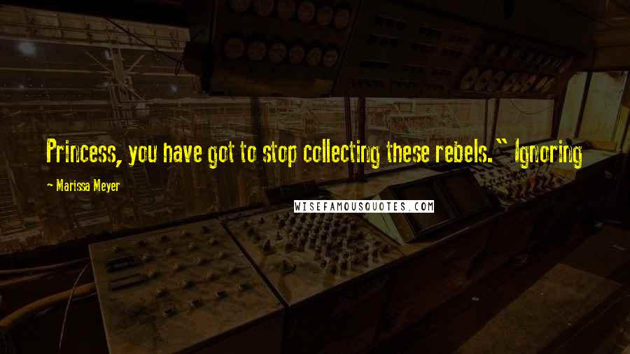 """Marissa Meyer quotes: Princess, you have got to stop collecting these rebels."""" Ignoring"""