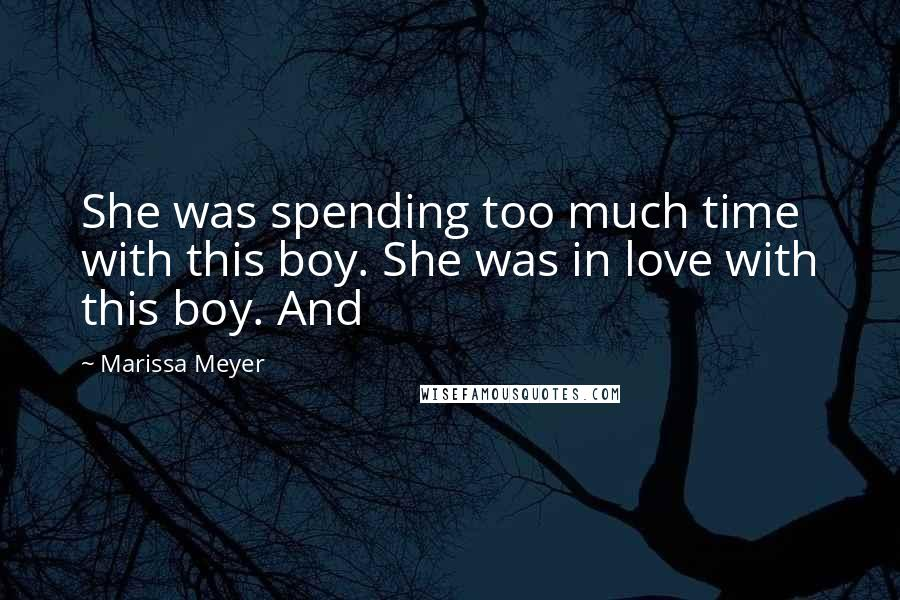 Marissa Meyer quotes: She was spending too much time with this boy. She was in love with this boy. And