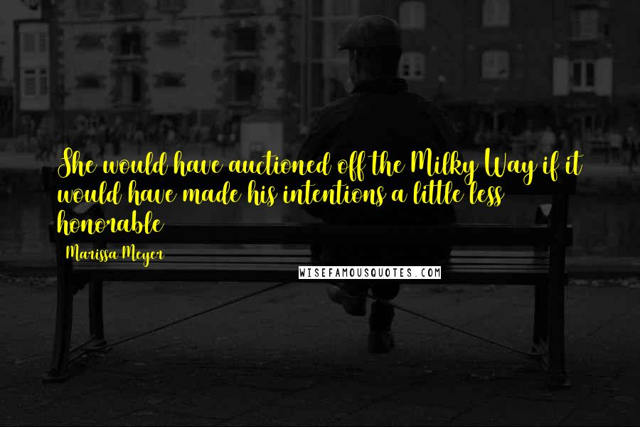 Marissa Meyer quotes: She would have auctioned off the Milky Way if it would have made his intentions a little less honorable