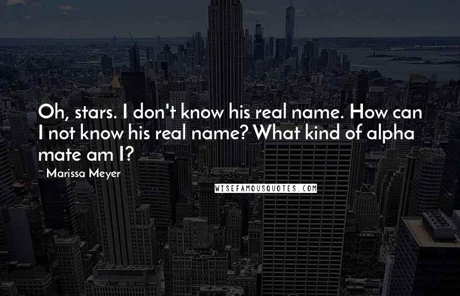 Marissa Meyer quotes: Oh, stars. I don't know his real name. How can I not know his real name? What kind of alpha mate am I?