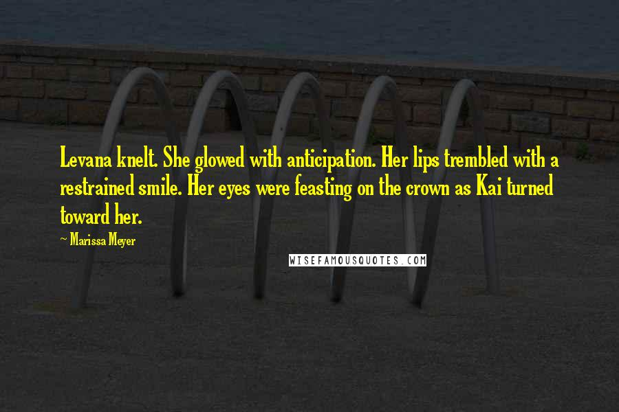Marissa Meyer quotes: Levana knelt. She glowed with anticipation. Her lips trembled with a restrained smile. Her eyes were feasting on the crown as Kai turned toward her.