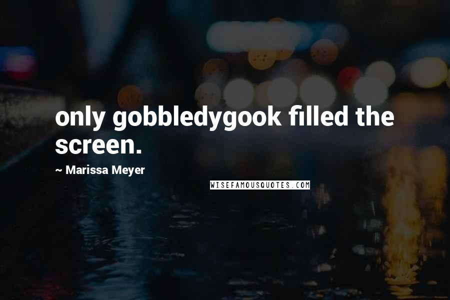 Marissa Meyer quotes: only gobbledygook filled the screen.