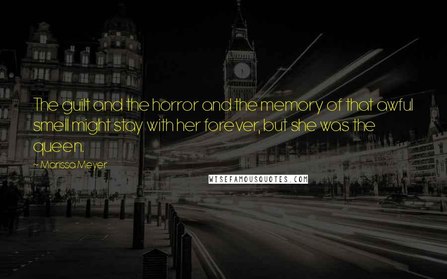 Marissa Meyer quotes: The guilt and the horror and the memory of that awful smell might stay with her forever, but she was the queen.