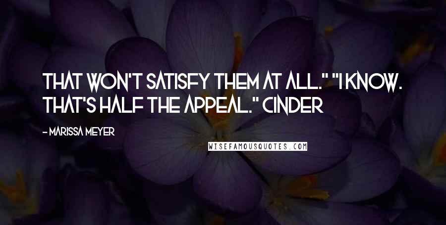 """Marissa Meyer quotes: That won't satisfy them at all."""" """"I know. That's half the appeal."""" Cinder"""