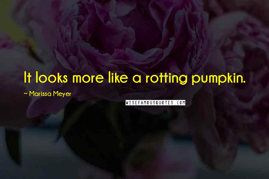 Marissa Meyer quotes: It looks more like a rotting pumpkin.